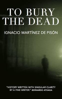 To Bury the Dead by Ignacio Martinez de Pison