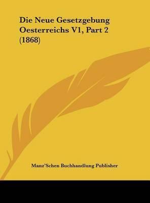 Die Neue Gesetzgebung Oesterreichs V1, Part 2 (1868) by Buchhandlung Publisher Manz'schen Buchhandlung Publisher