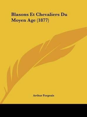 Blasons Et Chevaliers Du Moyen Age (1877) by Arthur Forgeais
