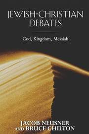 Jewish-Christian Debates by Jacob Neusner
