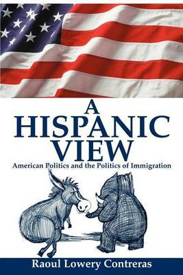 A Hispanic View: American Politics and the Politics of Immigration by Raoul Lowery Contreras image