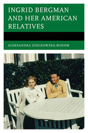 Ingrid Bergman and Her American Relatives by Aleksandra Ziolkowska-Boehm