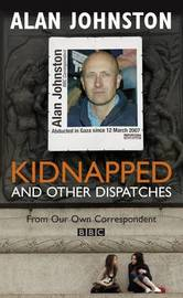 Kidnapped: And Other Dispatches by Alan Johnston image