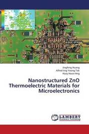 Nanostructured Zno Thermoelectric Materials for Microelectronics by Huang Jingfeng
