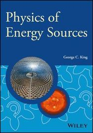 Physics of Energy Sources by George , C. King
