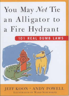 You May Not Tie an Alligator to a Fire Hydrant: 101 Really Dumb Laws by Jeff Koon image