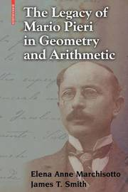 The Legacy of Mario Pieri in Geometry and Arithmetic by Elena Anne Marchisotto
