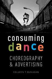 Consuming Dance by Colleen Dunagen