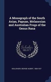 A Monograph of the South Asian, Papuan, Melanesian and Australian Frogs of the Genus Rana by George Albert Boulenger
