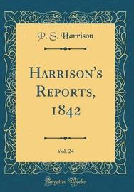 Harrison's Reports, 1842, Vol. 24 (Classic Reprint) by P S Harrison image