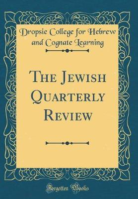 The Jewish Quarterly Review (Classic Reprint) by Dropsie College for Hebrew and Learning