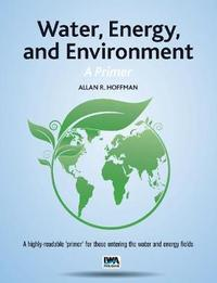 Water, Energy, and Environment - A Primer