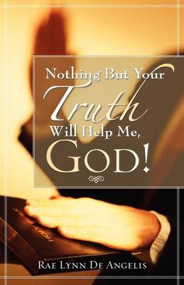 Nothing But Your Truth Will Help Me, God! by Rae Lynn, De Angelis image