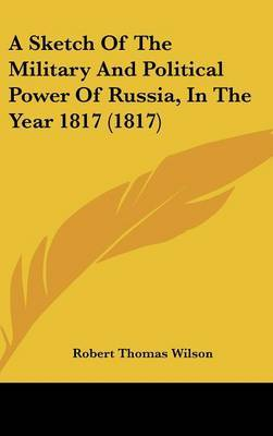 A Sketch Of The Military And Political Power Of Russia, In The Year 1817 (1817) by Robert Thomas Wilson image