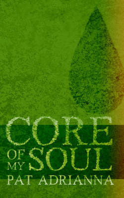 Core of My Soul by Pat Adrianna