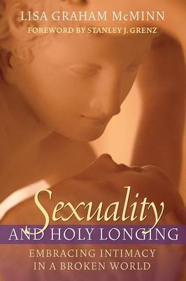 Grace and Holy Longing: Embracing Sexuality in a Broken World by Lisa Graham McMinn image