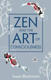 Zen and the Art of Consciousness by Susan Blackmore