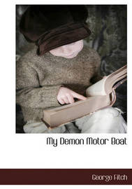 My Demon Motor Boat by George Fitch