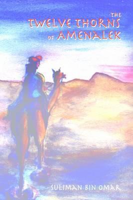 The Twelve Thorns of Amenalek by Suliman bin Omar image