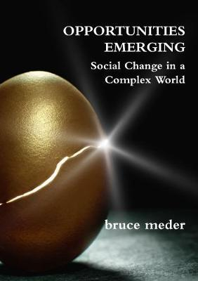 Opportunities Emerging: Social Change In a Complex World by bruce meder