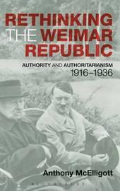 Rethinking the Weimar Republic by Anthony McElligott
