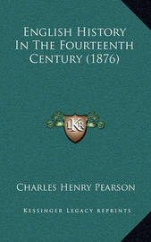 English History in the Fourteenth Century (1876) by Charles Henry Pearson