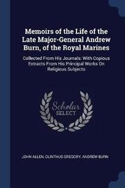 Memoirs of the Life of the Late Major-General Andrew Burn, of the Royal Marines by John Allen