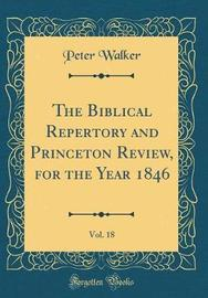 The Biblical Repertory and Princeton Review, for the Year 1846, Vol. 18 (Classic Reprint) by Peter Walker image