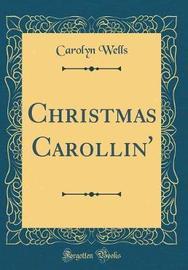 Christmas Carollin' (Classic Reprint) by Carolyn Wells image