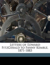 Letters of Edward Fitzgerald to Fanny Kemble, 1871-1883 by Edward Fitzgerald
