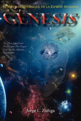 Genesis: El Verdadero Origen De La Especie Humana by Jorge, L. Zuniga