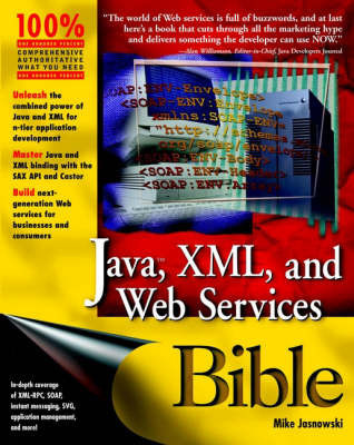 Java, XML and Web Services Bible by Mike Jasnowski