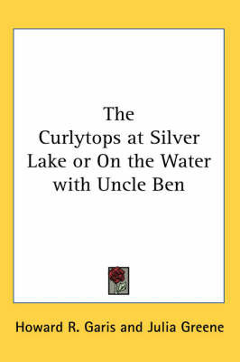 The Curlytops at Silver Lake or On the Water with Uncle Ben by Howard R Garis