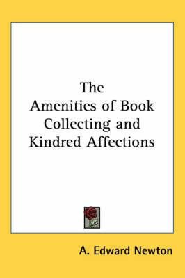 The Amenities of Book Collecting and Kindred Affections by A. Edward Newton