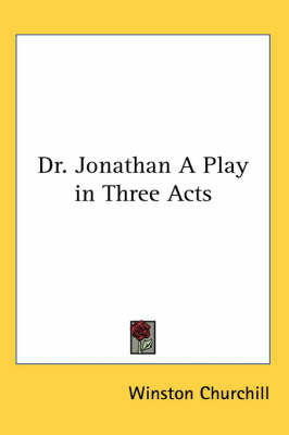 Dr. Jonathan A Play in Three Acts by Winston, Churchill
