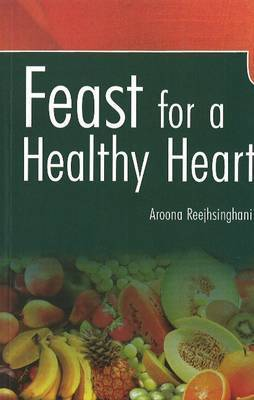 Feast for a Healthy Heart by Aroona Reejhsinghani