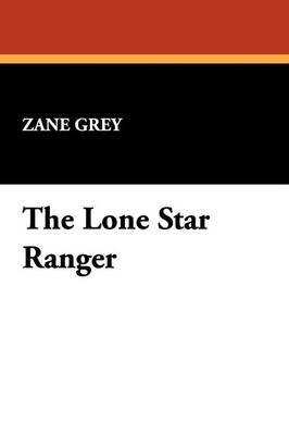 The Lone Star Ranger by Zane Grey