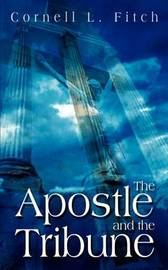 The Apostle and the Tribune by Cornell L. Fitch image