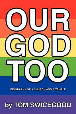Our God Too: Biography of a Church and a Temple by Tom Swicegood