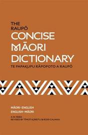 The Raupo Concise Maori Dictionary: Te Papakupu Rapopoto a Raupo by A.W. Reed