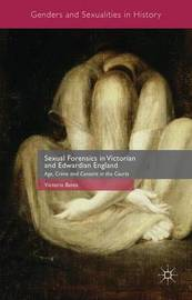 Sexual Forensics in Victorian and Edwardian England by Victoria Bates