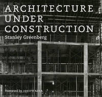 Architecture Under Construction by Stanley Greenberg image