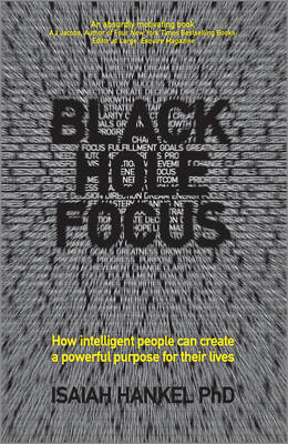 Black Hole Focus - How Intelligent People Can Create a Powerful Purpose for Their Lives by Isaiah Hankel