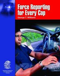 Force Reporting for Every Cop by George T Williams image