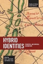 Hybrid Identities: Theoretical And Empirical Examinations by Keri Smith