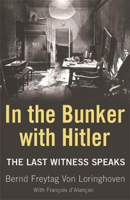 In the Bunker with Hitler by Bernd Freytag Von Loringhoven