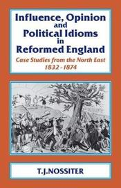 Influence, Opinion and Political Idioms in Reformed England by T.J. Nossiter image