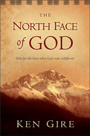 The North Face of God: Hope for the Times When God Seems Indifferent by MR Ken Gire image