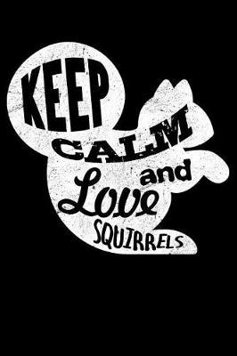 Keep Calm and Love Squirrels by Uab Kidkis