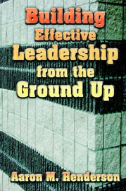 Building Effective Leadership from Ground Up by Aaron, M. Henderson image